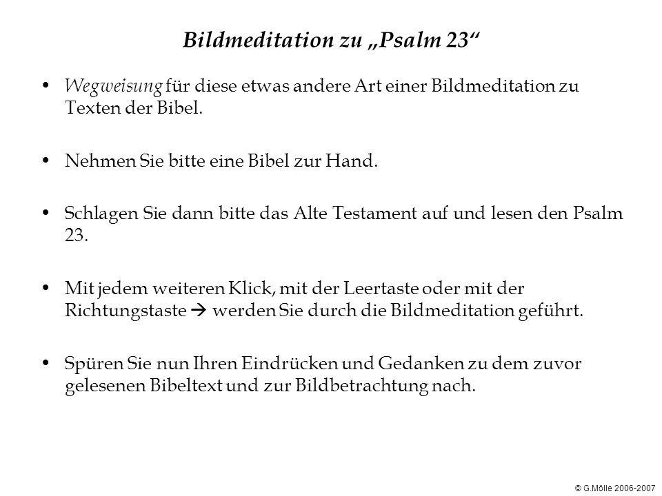 """Bildmeditation zu """"Psalm 23"""" Wegweisung für diese etwas andere Art einer Bildmeditation zu Texten der Bibel. Nehmen Sie bitte eine Bibel zur Hand. Sch"""