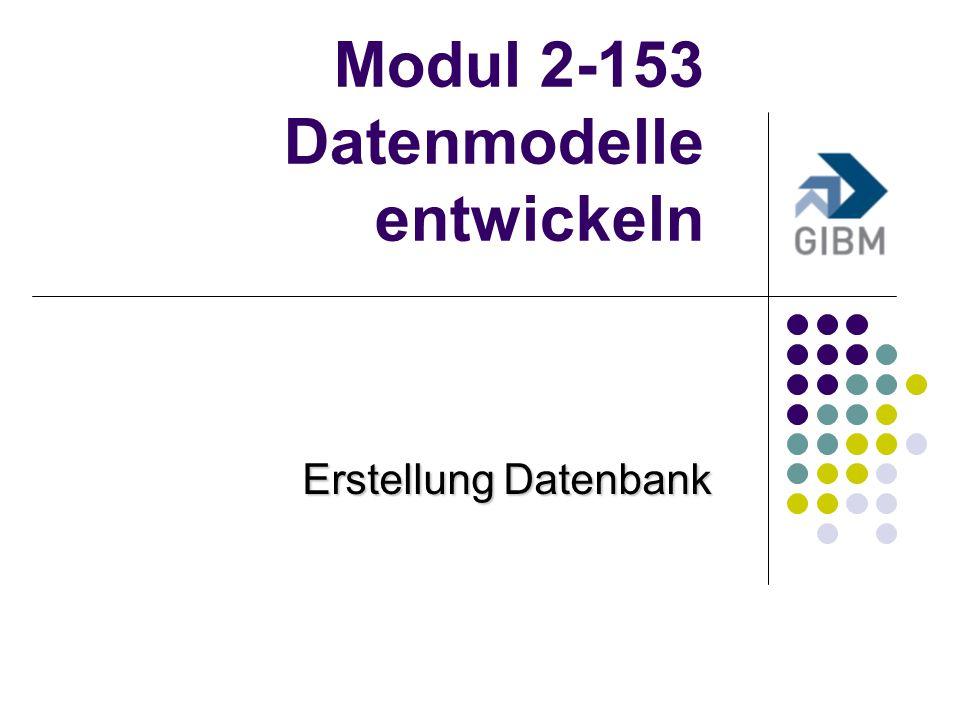 Modul 2-153 Datenmodelle entwickeln Erstellung Datenbank