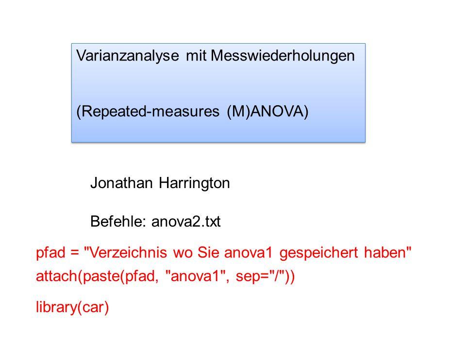 Varianzanalyse mit Messwiederholungen (Repeated-measures (M)ANOVA) Varianzanalyse mit Messwiederholungen (Repeated-measures (M)ANOVA) Jonathan Harrington Befehle: anova2.txt pfad = Verzeichnis wo Sie anova1 gespeichert haben attach(paste(pfad, anova1 , sep= / )) library(car)