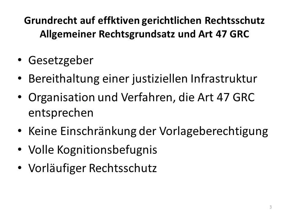 Grundrecht auf effktiven gerichtlichen Rechtsschutz Allgemeiner Rechtsgrundsatz und Art 47 GRC Gesetzgeber Bereithaltung einer justiziellen Infrastruk
