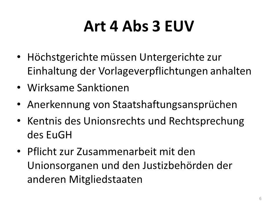 Art 4 Abs 3 EUV Höchstgerichte müssen Untergerichte zur Einhaltung der Vorlageverpflichtungen anhalten Wirksame Sanktionen Anerkennung von Staatshaftu