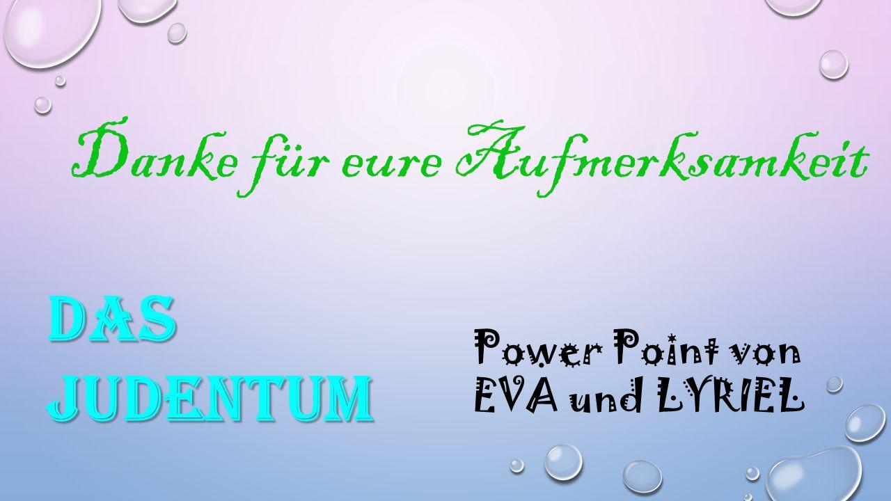 Power Point von EVA und LYRIEL Danke für eure Aufmerksamkeit DAS JUDENTUM