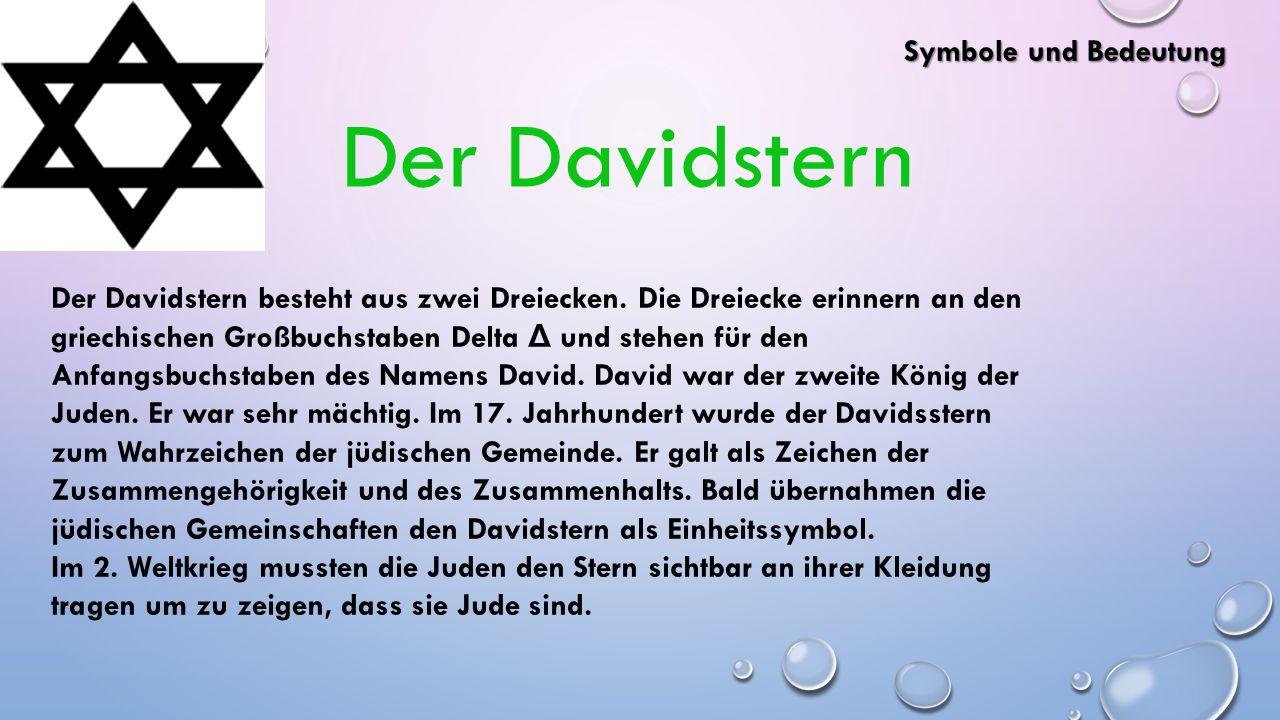 Der Davidstern besteht aus zwei Dreiecken. Die Dreiecke erinnern an den griechischen Großbuchstaben Delta Δ und stehen für den Anfangsbuchstaben des N