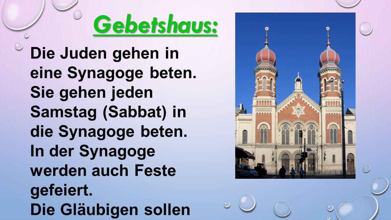 Gebetshaus: Die Juden gehen in eine Synagoge beten. Sie gehen jeden Samstag (Sabbat) in die Synagoge beten. In der Synagoge werden auch Feste gefeiert