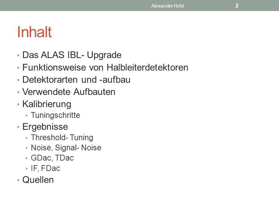 Inhalt Das ALAS IBL- Upgrade Funktionsweise von Halbleiterdetektoren Detektorarten und -aufbau Verwendete Aufbauten Kalibrierung Tuningschritte Ergebn