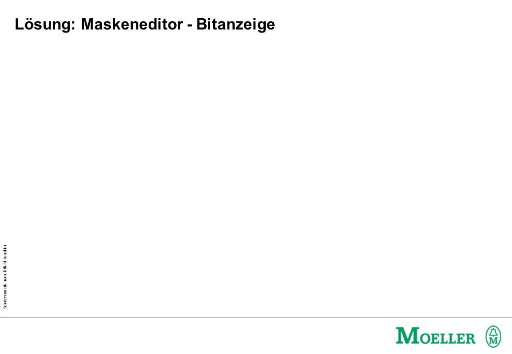 Schutzvermerk nach DIN 34 beachten Lösung: Maskeneditor - Bitanzeige