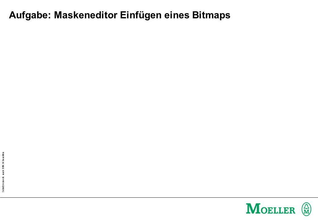 Schutzvermerk nach DIN 34 beachten Aufgabe: Maskeneditor Einfügen eines Bitmaps