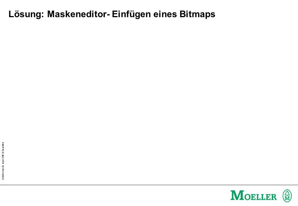 Schutzvermerk nach DIN 34 beachten Lösung: Maskeneditor- Einfügen eines Bitmaps