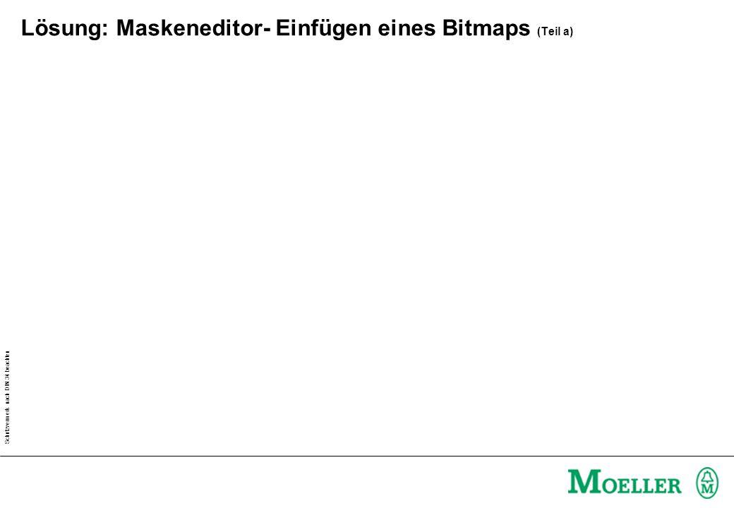 Schutzvermerk nach DIN 34 beachten Lösung: Maskeneditor- Einfügen eines Bitmaps (Teil a)