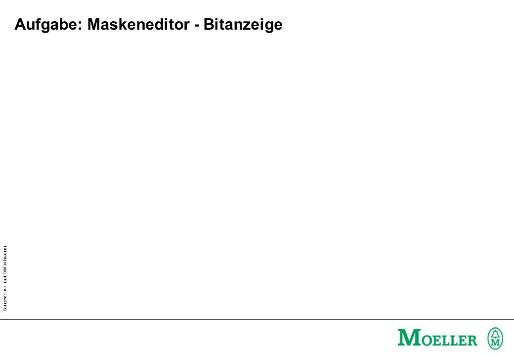 Schutzvermerk nach DIN 34 beachten Aufgabe: Maskeneditor - Bitanzeige