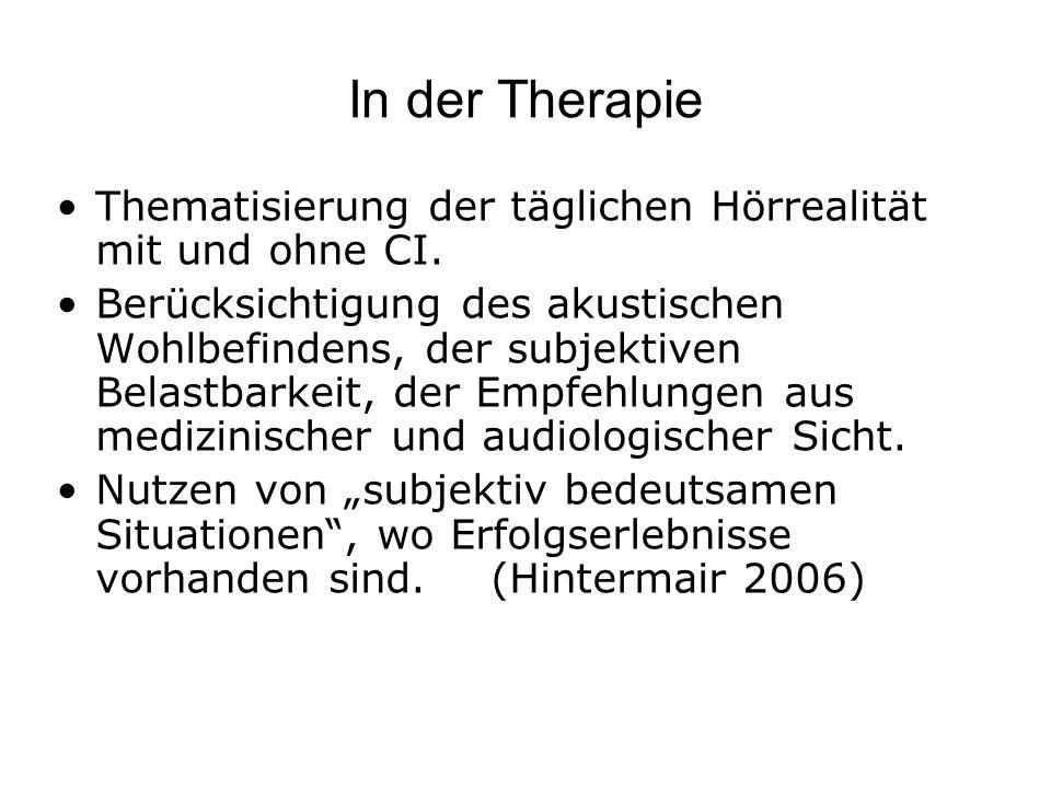 In der Therapie Thematisierung der täglichen Hörrealität mit und ohne CI. Berücksichtigung des akustischen Wohlbefindens, der subjektiven Belastbarkei