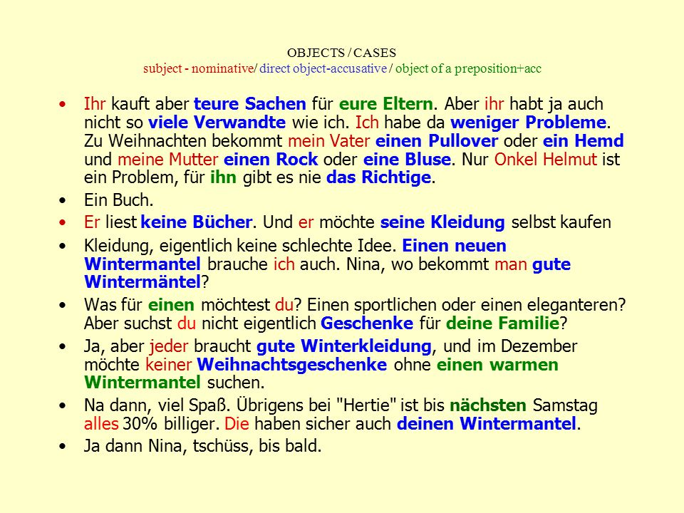 OBJECTS / CASES subject - nominative/ direct object-accusative / object of a preposition+acc Ihr kauft aber teure Sachen für eure Eltern. Aber ihr hab