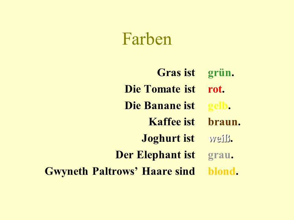 Farben Gras ist Die Tomate ist Die Banane ist Kaffee ist Joghurt ist Der Elephant ist Gwyneth Paltrows' Haare sind grün. rot. gelb. braun. weiß. grau.