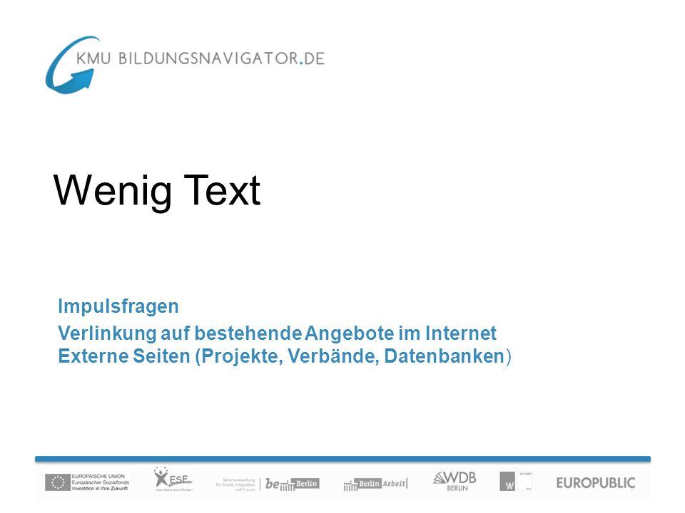 Impulsfragen Verlinkung auf bestehende Angebote im Internet Externe Seiten (Projekte, Verbände, Datenbanken) Wenig Text