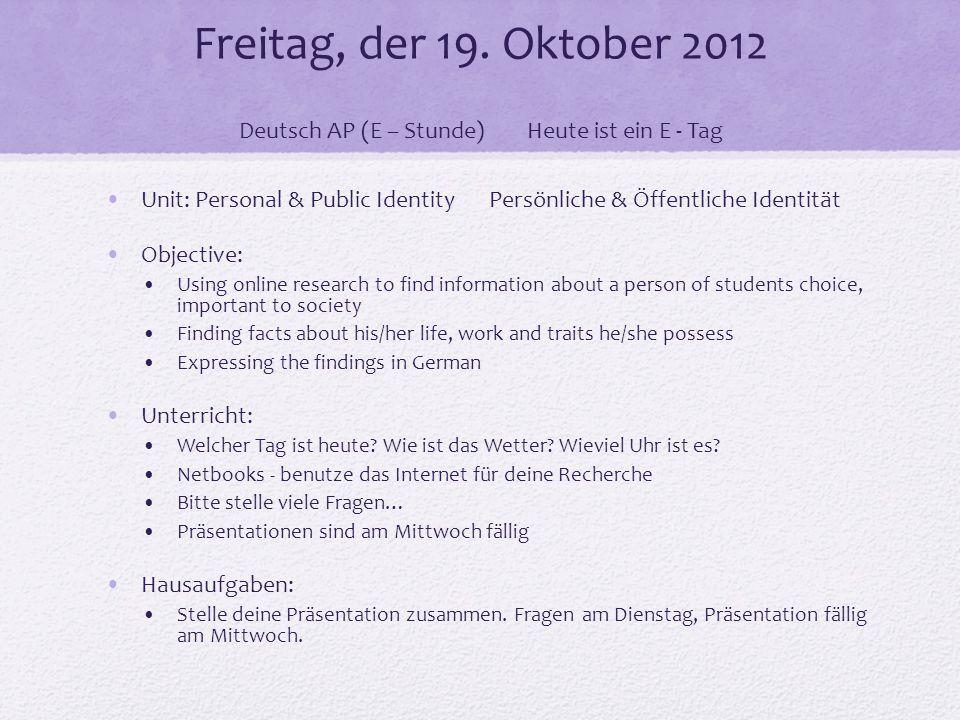 Freitag, der 19. Oktober 2012 Deutsch AP (E – Stunde)Heute ist ein E - Tag Unit: Personal & Public Identity Persönliche & Öffentliche Identität Object