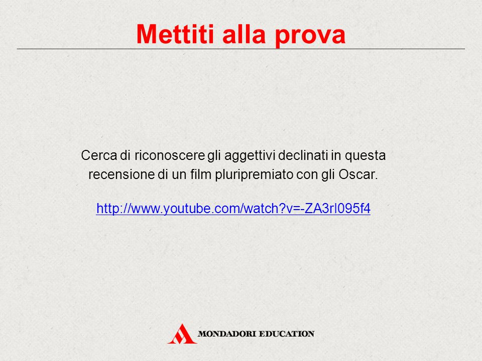 Mettiti alla prova Cerca di riconoscere gli aggettivi declinati in questa recensione di un film pluripremiato con gli Oscar. http://www.youtube.com/wa