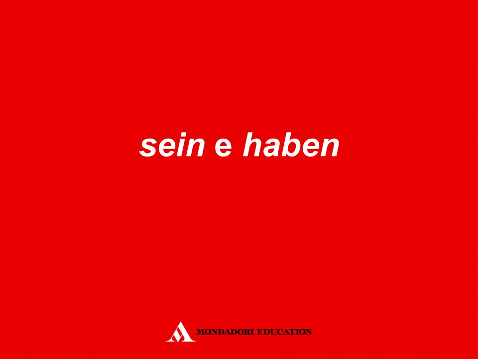Definizione – 1 I verbi sein (essere) e haben (avere) hanno funzione di verbo autonomo o di verbo ausiliare.