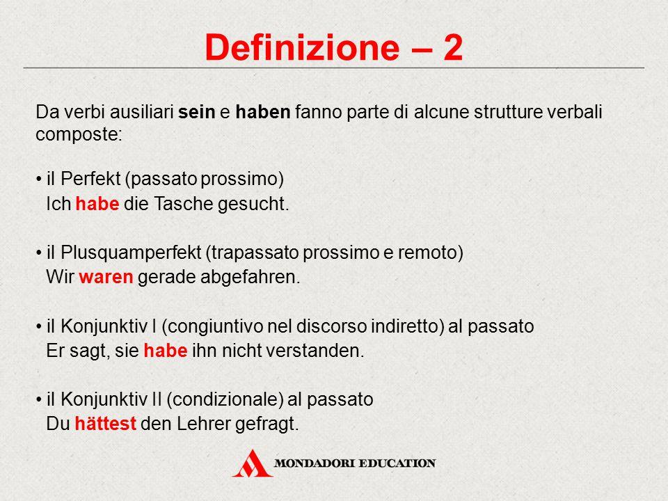 Definizione – 2 Da verbi ausiliari sein e haben fanno parte di alcune strutture verbali composte: il Perfekt (passato prossimo) Ich habe die Tasche ge