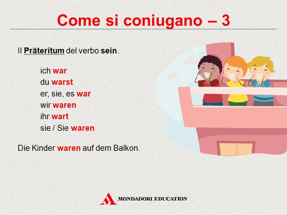 Come si coniugano – 3 Il Präteritum del verbo sein. ich war du warst er, sie, es war wir waren ihr wart sie / Sie waren Die Kinder waren auf dem Balko