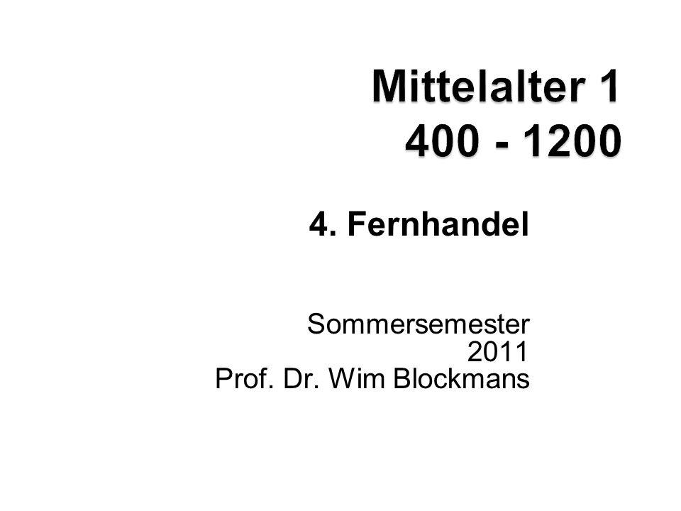4. Fernhandel Sommersemester 2011 Prof. Dr. Wim Blockmans