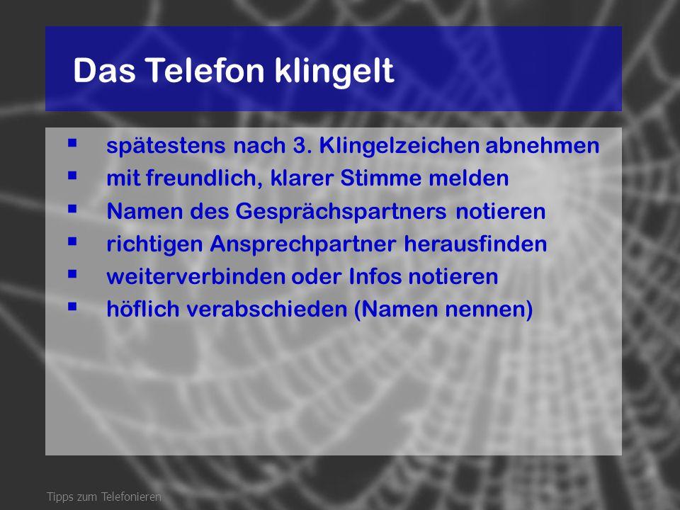 Das Telefon klingelt  spätestens nach 3. Klingelzeichen abnehmen  mit freundlich, klarer Stimme melden  Namen des Gesprächspartners notieren  rich