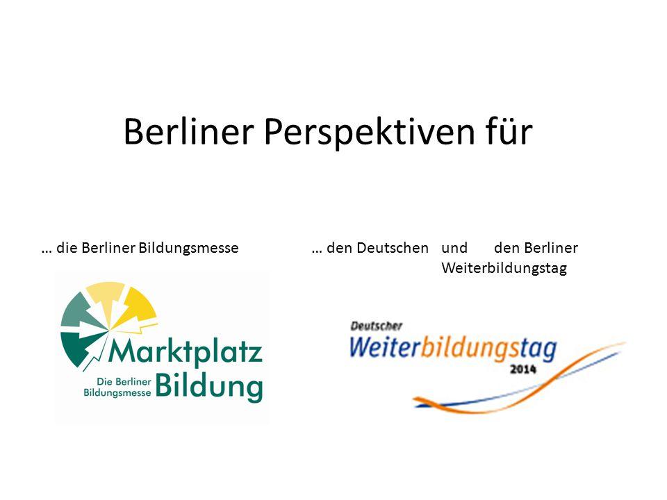 Berliner Perspektiven für … die Berliner Bildungsmesse … den Deutschen und den Berliner Weiterbildungstag