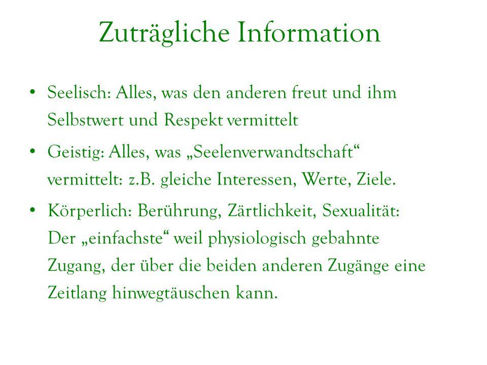 """Zuträgliche Information Seelisch: Alles, was den anderen freut und ihm Selbstwert und Respekt vermittelt Geistig: Alles, was """"Seelenverwandtschaft"""" ve"""