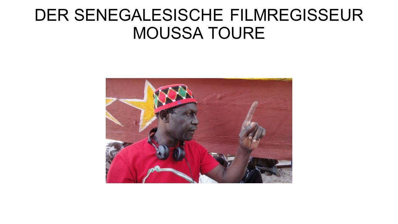 DER SENEGALESISCHE FILMREGISSEUR MOUSSA TOURE