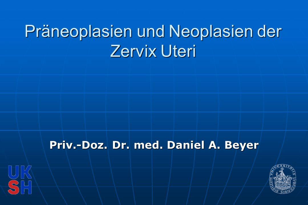 Präneoplasien und Neoplasien der Zervix Uteri Priv.-Doz. Dr. med. Daniel A. Beyer