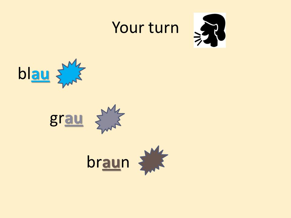 Your turn au blau au grau au braun