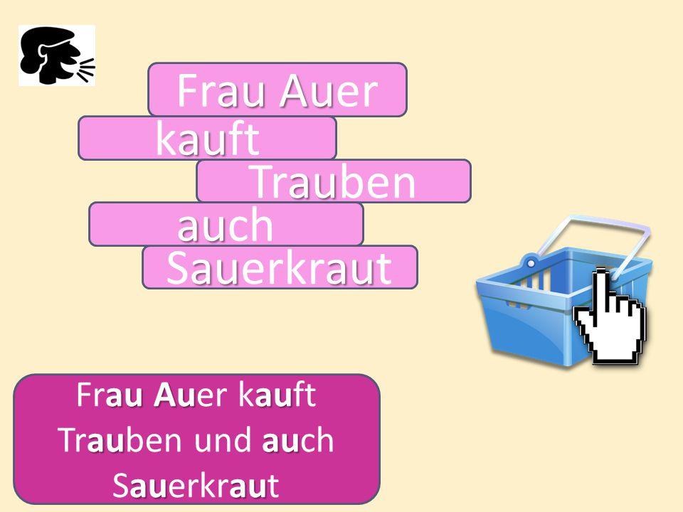 au Au Frau Auer auau Sauerkraut au Auau auau auau Frau Auer kauft Trauben und auch Sauerkraut au kauft au Trauben au auch