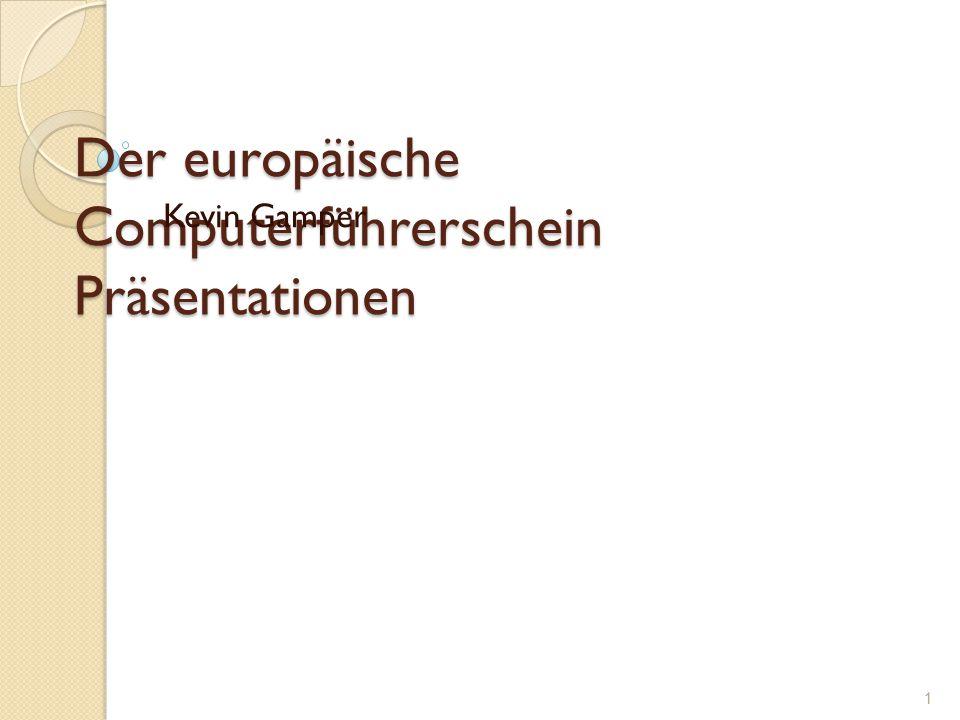 Der europäische Computerführerschein Präsentationen Kevin Gamper 1