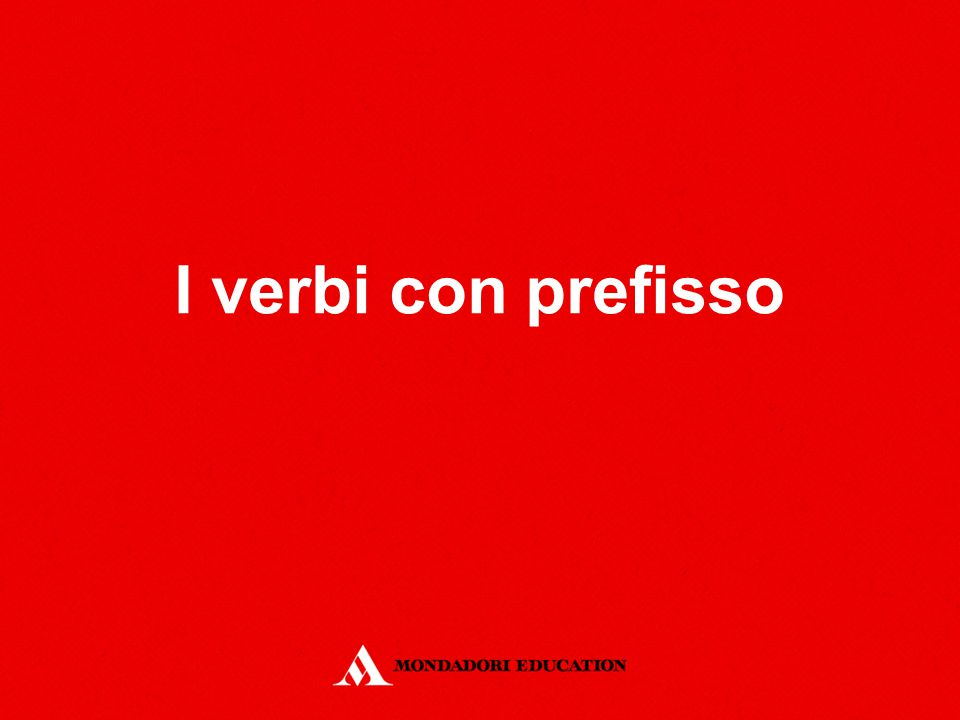 Definizione I verbi possono avere un prefisso.