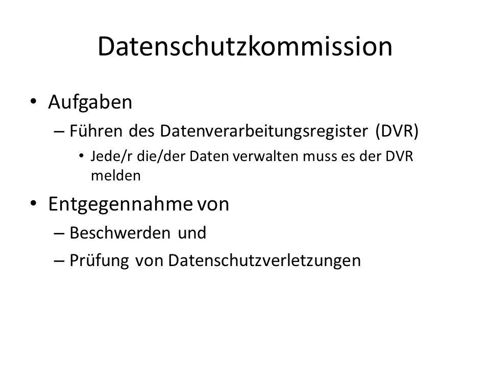 Datenschutzkommission Aufgaben – Führen des Datenverarbeitungsregister (DVR) Jede/r die/der Daten verwalten muss es der DVR melden Entgegennahme von –