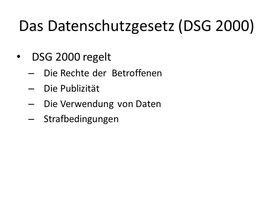 Das Datenschutzgesetz (DSG 2000) DSG 2000 regelt – Die Rechte der Betroffenen – Die Publizität – Die Verwendung von Daten – Strafbedingungen