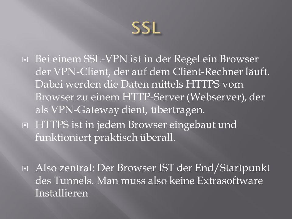  Bei einem SSL-VPN ist in der Regel ein Browser der VPN-Client, der auf dem Client-Rechner läuft. Dabei werden die Daten mittels HTTPS vom Browser zu