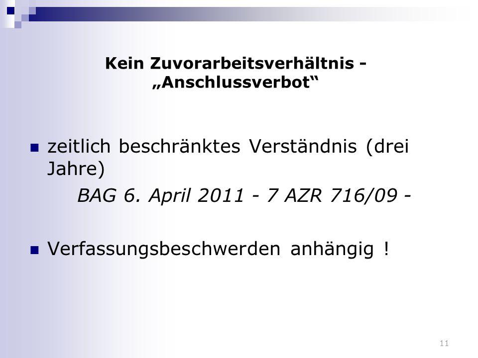 """11 Kein Zuvorarbeitsverhältnis - """"Anschlussverbot"""" zeitlich beschränktes Verständnis (drei Jahre) BAG 6. April 2011 - 7 AZR 716/09 - Verfassungsbeschw"""