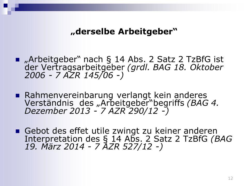"""12 """"derselbe Arbeitgeber"""" """"Arbeitgeber"""" nach § 14 Abs. 2 Satz 2 TzBfG ist der Vertragsarbeitgeber (grdl. BAG 18. Oktober 2006 - 7 AZR 145/06 -) Rahmen"""