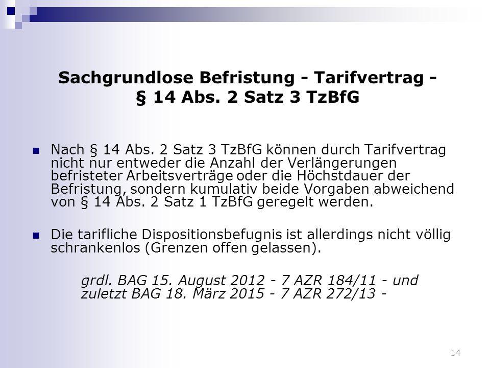 14 Sachgrundlose Befristung - Tarifvertrag - § 14 Abs. 2 Satz 3 TzBfG Nach § 14 Abs. 2 Satz 3 TzBfG können durch Tarifvertrag nicht nur entweder die A