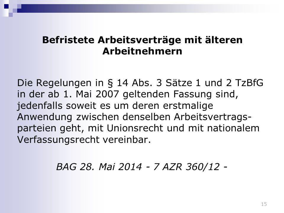 Befristete Arbeitsverträge mit älteren Arbeitnehmern Die Regelungen in § 14 Abs. 3 Sätze 1 und 2 TzBfG in der ab 1. Mai 2007 geltenden Fassung sind, j