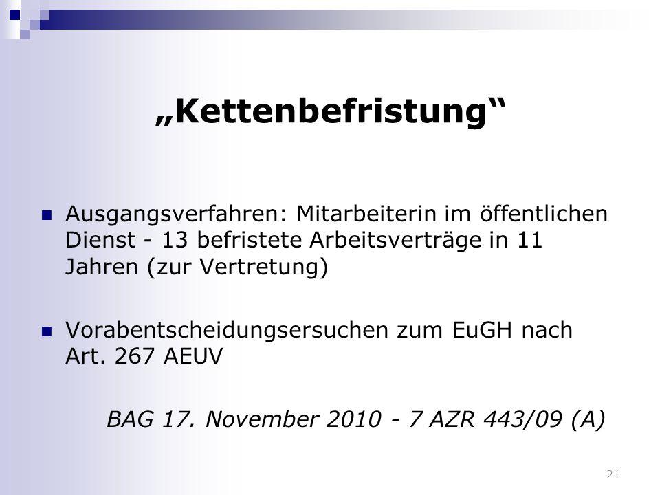 """21 """"Kettenbefristung"""" Ausgangsverfahren: Mitarbeiterin im öffentlichen Dienst - 13 befristete Arbeitsverträge in 11 Jahren (zur Vertretung) Vorabentsc"""