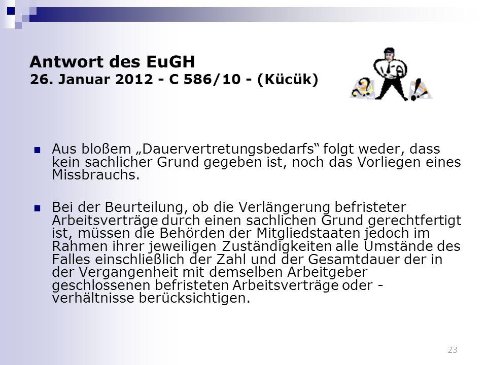 """23 Antwort des EuGH 26. Januar 2012 - C 586/10 - (Kücük) Aus bloßem """"Dauervertretungsbedarfs"""" folgt weder, dass kein sachlicher Grund gegeben ist, noc"""