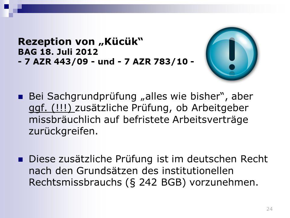 """Rezeption von """"Kücük"""" BAG 18. Juli 2012 - 7 AZR 443/09 - und - 7 AZR 783/10 - Bei Sachgrundprüfung """"alles wie bisher"""", aber ggf. (!!!) zusätzliche Prü"""