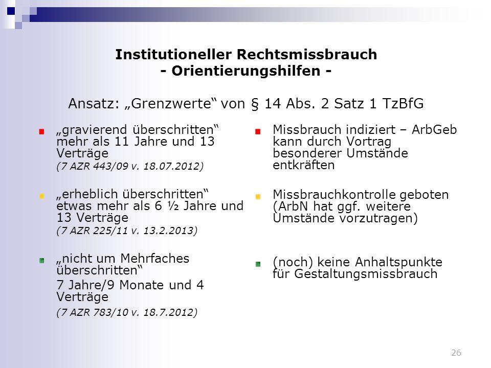 """26 Institutioneller Rechtsmissbrauch - Orientierungshilfen - Ansatz: """"Grenzwerte"""" von § 14 Abs. 2 Satz 1 TzBfG """"gravierend überschritten"""" mehr als 11"""