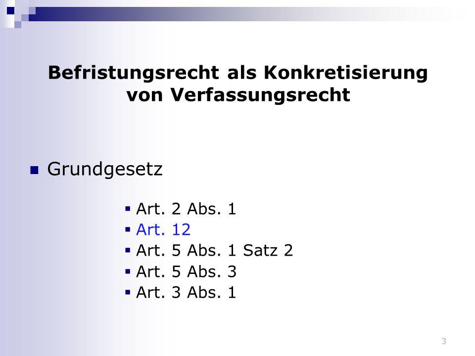 3 Befristungsrecht als Konkretisierung von Verfassungsrecht Grundgesetz  Art. 2 Abs. 1  Art. 12  Art. 5 Abs. 1 Satz 2  Art. 5 Abs. 3  Art. 3 Abs.
