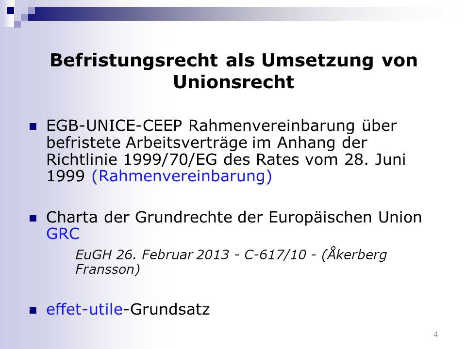 4 Befristungsrecht als Umsetzung von Unionsrecht EGB-UNICE-CEEP Rahmenvereinbarung über befristete Arbeitsverträge im Anhang der Richtlinie 1999/70/EG