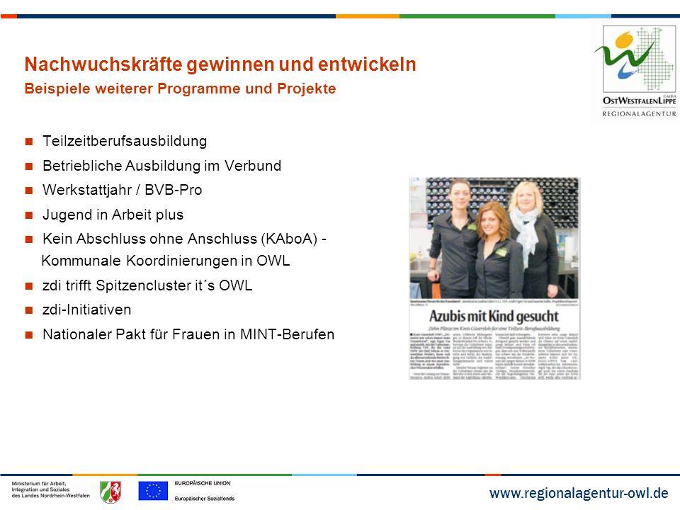 www.regionalagentur-owl.de Nachwuchskräfte gewinnen und entwickeln Beispiele weiterer Programme und Projekte Teilzeitberufsausbildung Betriebliche Aus