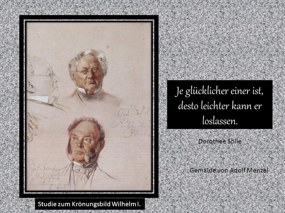 Studie zum Krönungsbild Wilhelm I. Muße, nicht Arbeit, ist das Ziel des Menschen. Oscar Wilde