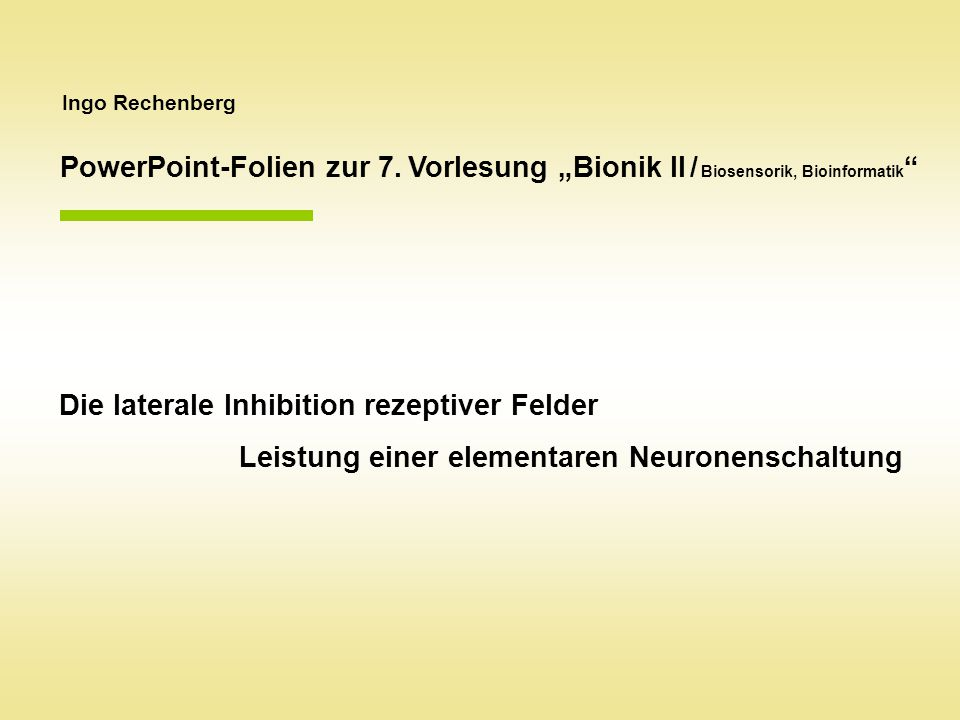 Ingo Rechenberg Die laterale Inhibition rezeptiver Felder Leistung einer elementaren Neuronenschaltung PowerPoint-Folien zur 7.
