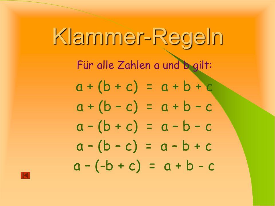 Für alle Zahlen a und b gilt: a + (b + c) = a + b + c a + (b – c) = a + b – c a – (b + c) = a – b – c a – (b – c) = a – b + c a – (-b + c) = a + b - c Klammer-Regeln